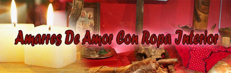 Realmente Funcionan Los Amarres De Amor Con Ropa Interior?